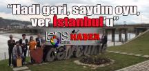 """Saydın oyu, Ver İstanbul'u"""