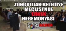 Zonguldak Belediye Meclisi'nde Erkek Hegemonyası…
