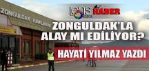 """""""Zonguldak ile alay mı ediliyor?"""""""