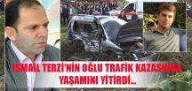 İsmail Terzi'nin oğlu trafik kazasında yaşamını yitirdi..