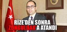 RİZE'DEN SONRA ZONGULDAK'A ATANDI