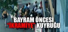"""BAYRAM ÖNCESİ """"İKRAMİYE"""" KUYRUĞU"""