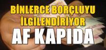 BİNLERCE BORÇLUYU İLGİLENDİRİYOR, AF KAPIDA
