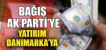 BAĞIŞ AK PARTİ'YE YATIRIM DANİMARKA'YA