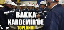 BAKKA KARDEMİR'DE TOPLANDI