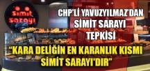 CHP'Lİ YAVUZYILMAZ'DAN SİMİT SARAYI TEPKİSİ