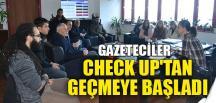 GAZETECİLER CHECK UP'TAN GEÇMEYE BAŞLADI