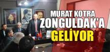 MURAT KOTRA ZONGULDAK'A GELİYOR