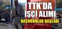 TTK'DA İŞÇİ ALIMI, BAŞVURULAR BAŞLADI