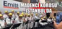 MADENCİ KOROSU İSTANBUL'DA