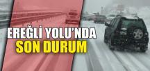EREĞLİ YOLU'NDA SON DURUM