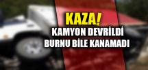 KAZA! KAMYON DEVRİLDİ