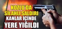 KOZLU'DA SİLAHLI SALDIRI
