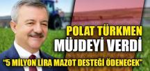 """""""5 MİLYON LİRA MAZOT DESTEĞİ ÖDENECEK"""""""