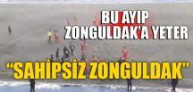 """SAHİPSİZ ZONGULDAK"""