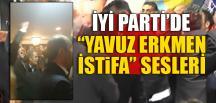 """İYİ PARTİ'DE """"YAVUZ ERKMEN İSTİFA"""" SESLERİ…"""