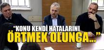 """""""KONU KENDİ HATALARINI ÖRTMEK OLUNCA…"""