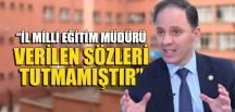 """""""İL MİLLİ EĞİTİM MÜDÜRÜ VERİLEN SÖZLERİ TUTMAMIŞTIR"""""""