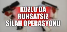 KOZLU'DA RUHSATSIZ SİLAH OPERASYONU