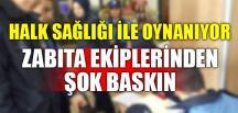 ZABITA EKİPLERİNDEN ŞOK BASKIN..