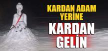 KARDAN ADAM YERİNE 'KARDAN GELİN'