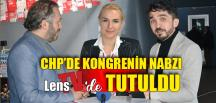CHP'DE KONGRENİN NABZI LENS TV'DE TUTULDU