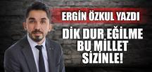 """""""DİK DUR EĞİLME BU MİLLET SİZİNLE"""""""