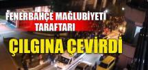 FENERBAHÇE MAĞLUBİYETİ TARAFTARI ÇILGINA ÇEVİRDİ