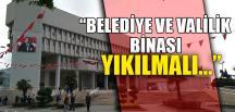 """BELEDİYE VE VALİLİK BİNASI YIKILMALI.."""