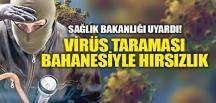 """""""VİRÜS TARAMASI"""" BAHANESİYLE HIRSIZLIK.."""