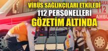112 PERSONELLERİ GÖZETİM ALTINDA