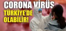 """""""CORONA VİRÜS TÜRKİYE'DE OLABİLİR!"""""""