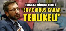 """""""EN AZ VİRÜS KADAR TEHLİKELİ"""""""