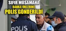 BANKA ÖNLERİNE POLİS GÖNDERİLDİ