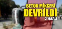 BETON MİKSERİ DEVRİLDİ