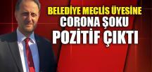 BELEDİYE MECLİS ÜYESİNE CORONA ŞOKU