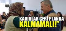 """KADINLAR GERİ PLANDA KALMAMALI"""
