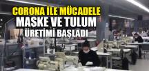 MASKE VE TULUM ÜRETİMİ BAŞLADI
