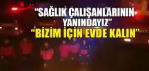 """""""BİZİM İÇİN EVDE KALIN"""""""