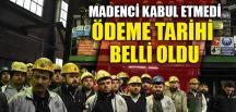 MADENCİ KABUL ETMEDİ ÖDEME TARİHİ BELLİ OLDU