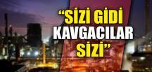 """""""SİZİ GİDİ KAVGACILAR SİZİ"""""""