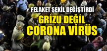 GRİZU DEĞİL, CORONA VİRÜS
