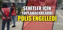 POLİS ENGELLEDİ
