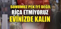 """""""RİCA ETMİYORUZ EVİNİZDE KALIN"""""""