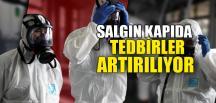 SALGIN KAPIDA TEDBİRLER ARTIRILIYOR