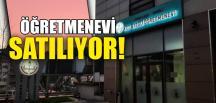 ÖĞRETMENEVİ SATILIYOR!