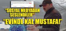 """EVİNDE KAL MUSTAFA!"""