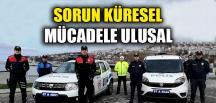 """""""SORUN KÜRESEL MÜCADELE ULUSAL"""""""