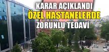 ÖZEL HASTANELERDE ZORUNLU TEDAVİ