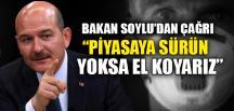 """""""PİYASAYA SÜRÜN YOKSA EL KOYARIZ"""""""